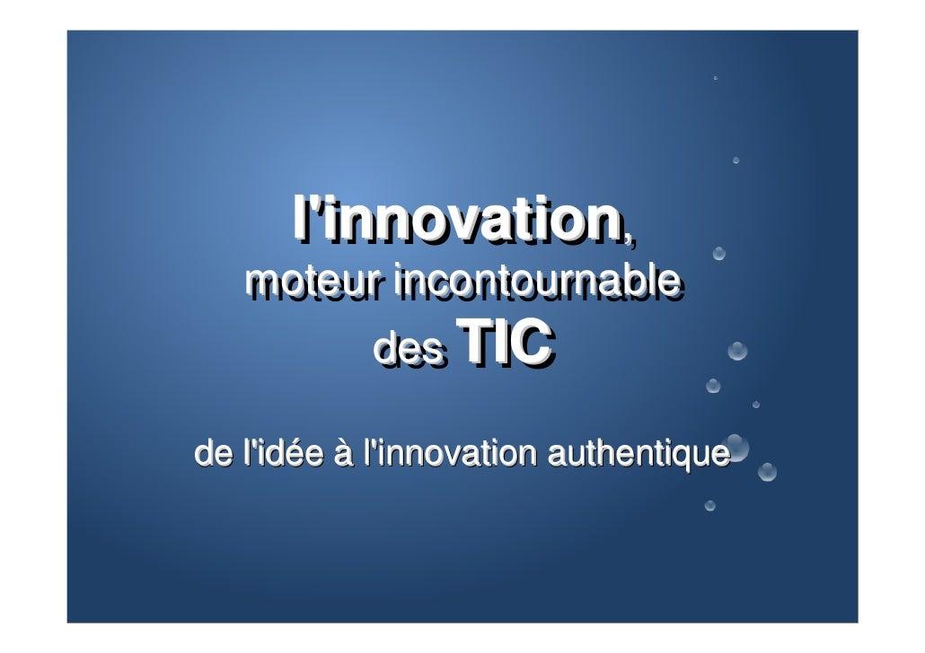 l'innovation,,       l'innovation    moteur incontournable    moteur incontournable         des TIC          des TIC  de l...
