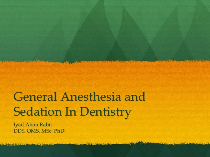 General Anesthesia andSedation In DentistryIyad Abou RabiiDDS. OMS. MSc. PhD