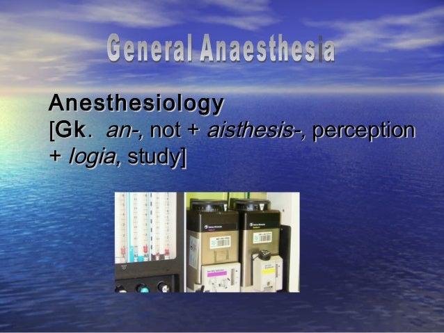 Anesthesiology[Gk . an-, not + aisthesis-, perception+ logia, study]