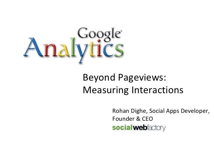 Rohan Dighe, Social Apps Developer, Founder & CEO Beyond Pageviews: Measuring Interactions