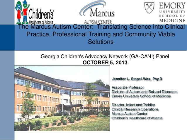 The Marcus Autism Center: Translating Science into Clinical Practice, Professional Training and Community Viable Solutions...