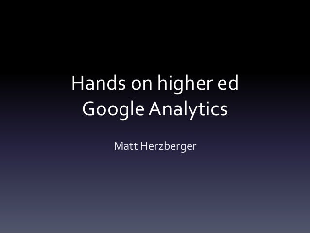 Hands on higher ed google analytics