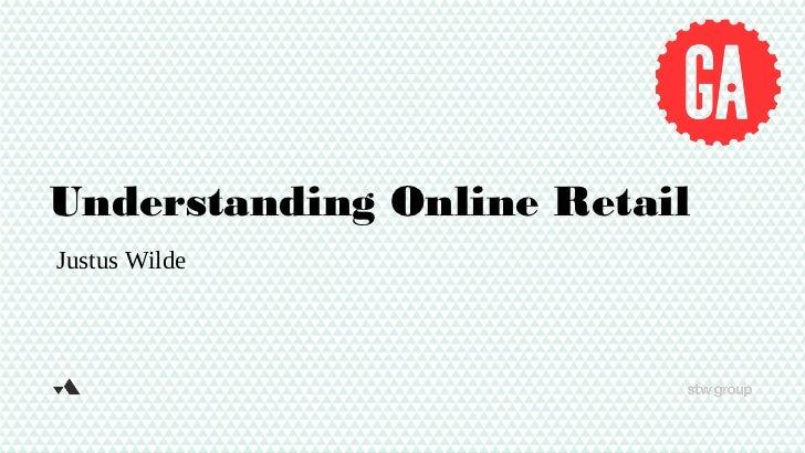 Understanding Online RetailJustus Wilde
