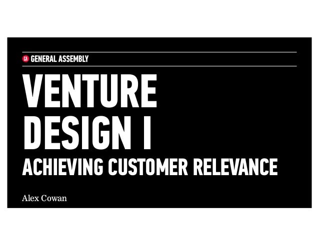 Alex Cowan VENTURE DESIGN I ACHIEVING CUSTOMER RELEVANCE