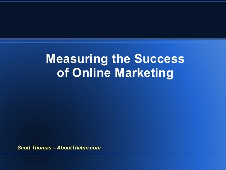 Measuring the Success of Online Marketing Scott Thomas – AboutTheInn.com