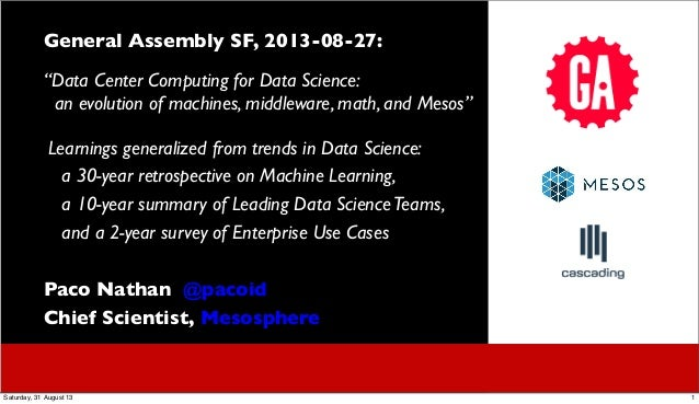 "General Assembly SF, 2013-08-27: ""Data Center Computing for Data Science: an evolution of machines, middleware, math, and ..."