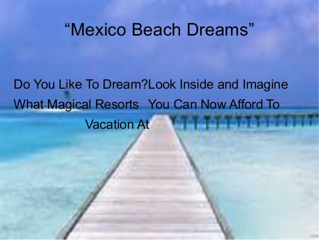 """""""Mexico Beach Dreams"""" Do You Like To Dream? What Magical Resorts Vacation At Look Inside and Imagine You Can Now Afford To"""