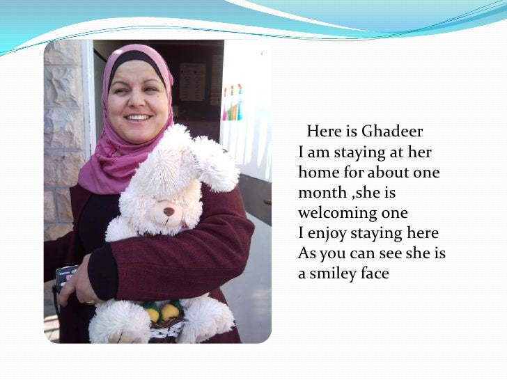 Here is Ghadeer I am staying at her home for about one month ,she is welcoming one I enjoy staying here As you can see she...