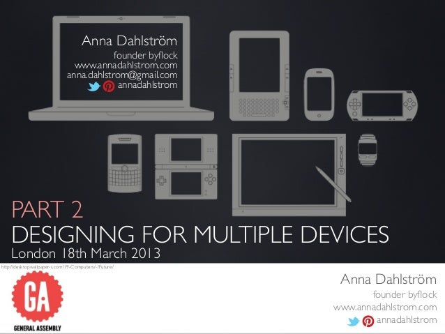 Part 2: Designing For Multiple Devices - GA London, 18 Mar 2013