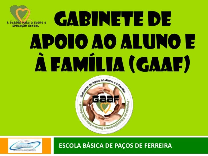 GABINETE DEAPOIO AO ALUNO EÀ FAMÍLIA (gaaf)  ESCOLA BÁSICA DE PAÇOS DE FERREIRA