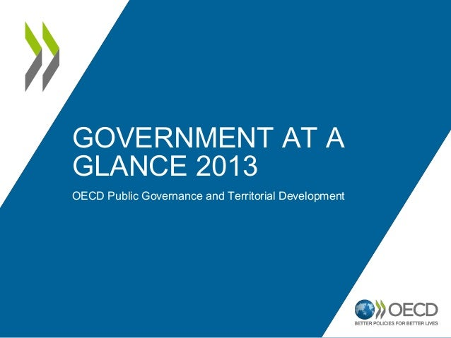 GOVERNMENT AT A GLANCE 2013 OECD Public Governance and Territorial Development