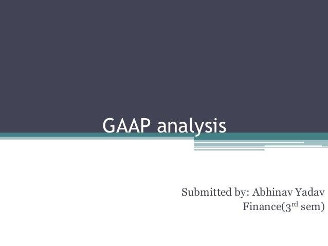 GAAP analysis Submitted by: Abhinav Yadav Finance(3rd sem)