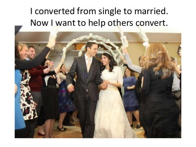I converted from single to married.Now I want to help others convert.