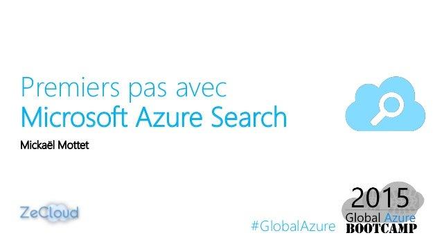 #GlobalAzure Premiers pas avec Microsoft Azure Search Mickaël Mottet