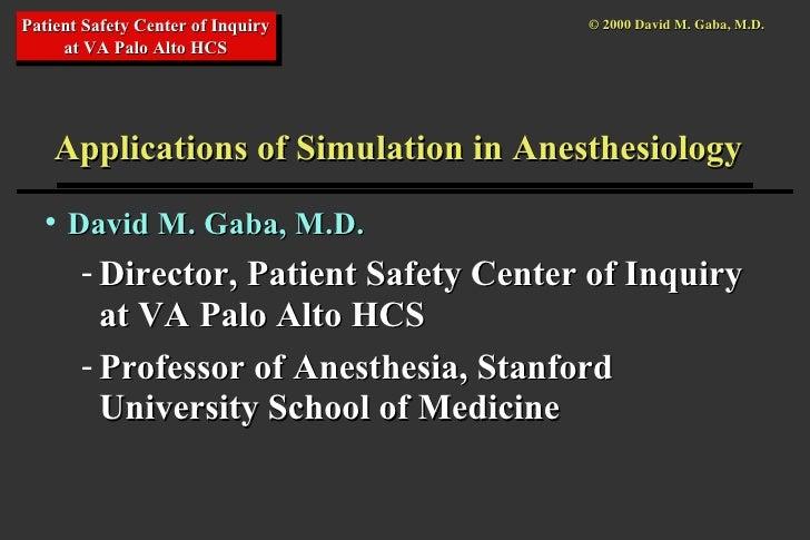 <ul><li>David M. Gaba, M.D. </li></ul><ul><ul><li>Director, Patient Safety Center of Inquiry at VA Palo Alto HCS </li></ul...
