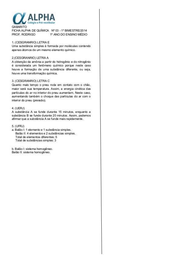 GABARITO FICHA ALPHA DE QUÍMICA Nº 03 - 1º BIMESTRE/2014 PROF. RODRIGO 1º ANO DO ENSINO MÉDIO 1. (CESGRANRIO) LETRA E Uma ...