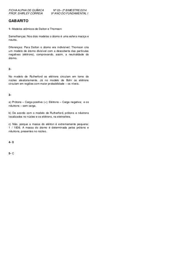 FICHA ALPHA DE QUÍMICA Nº 03– 2º BIMESTRE/2014 PROF. SHIRLEY CORREIA 9º ANO DO FUNDAMENTAL I GABARITO 1- Modelos atômicos ...