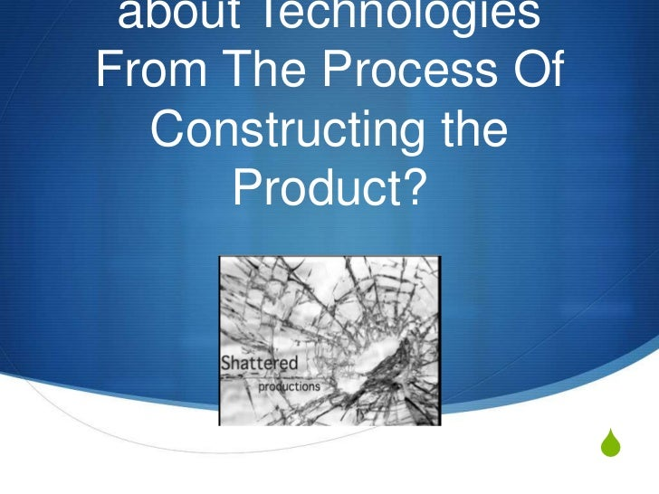 What Have You Learnt about Technologies From The Process Of Constructing the Product?<br />