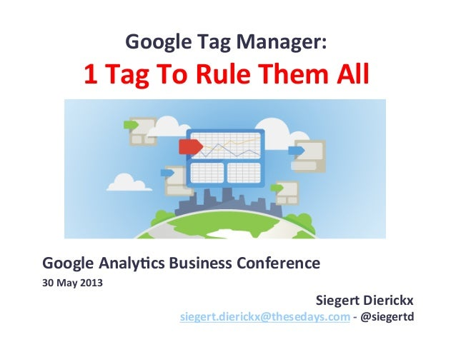 Google Tag Manager: 1 Tag To Rule Them All - Siegert Dierickx
