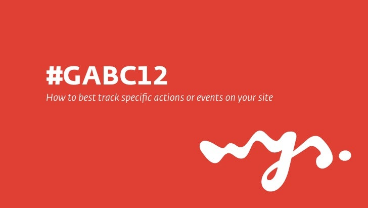 #GABC12How to best track specific actions or events on your site