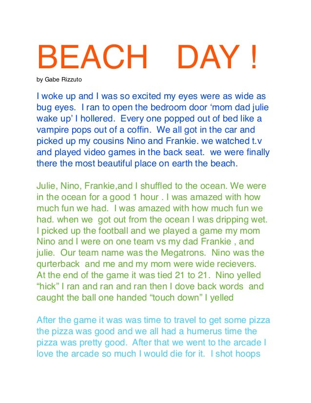 BEACH DAY !by Gabe RizzutoI woke up and I was so excited my eyes were as wide asbug eyes. I ran to open the bedroom door ʻ...