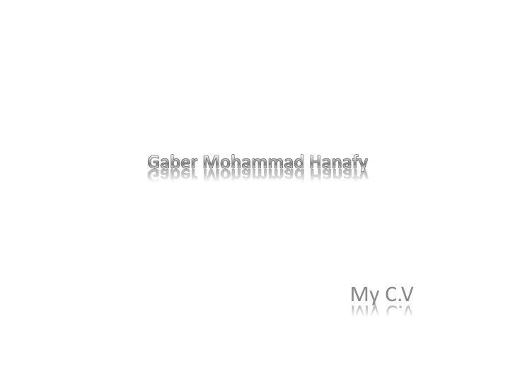 Gaber Mohammad Hanafy<br />My C.V<br />