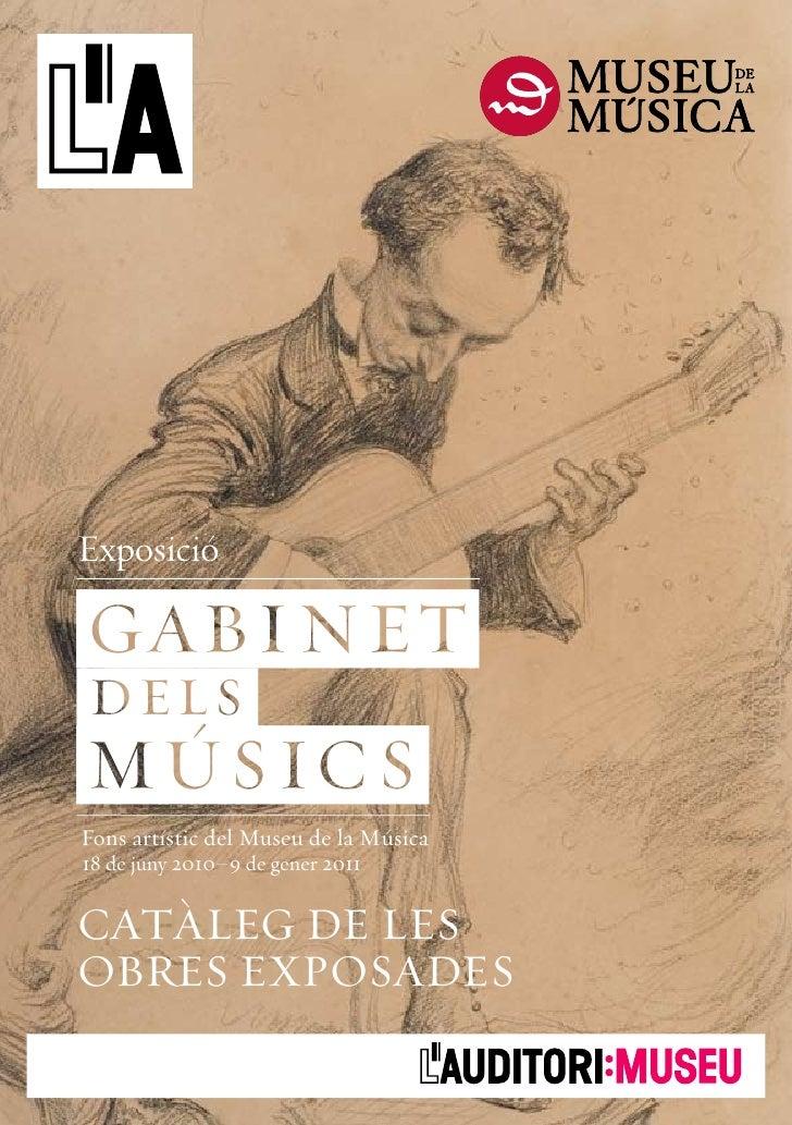 1     . gabinet.. . dels.. .musics.. Fons artístic del Museu de la Música 18 de juny 2010–9 de gener 2011   CATÀLEG DE LES...
