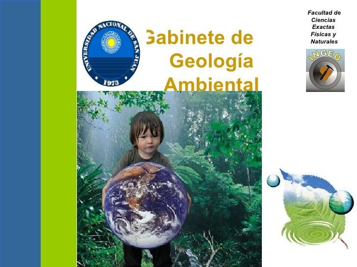 Gabinete de  Geología  Ambiental Facultad de Ciencias  Exactas  Físicas y  Naturales