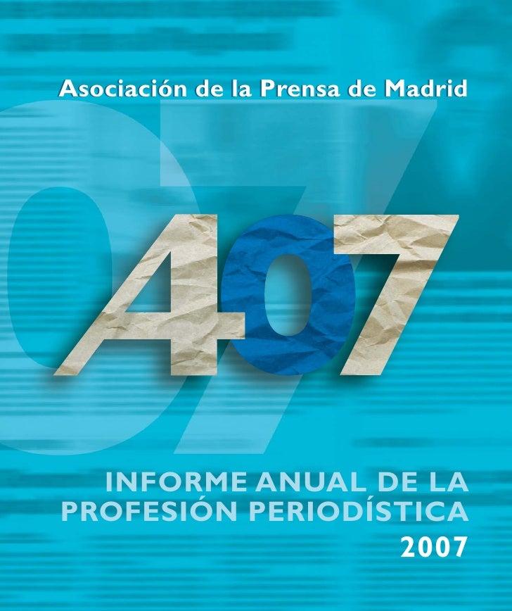 Asociación de la Prensa de Madrid       INFORME ANUAL DE LA PROFESIÓN PERIODÍSTICA                            2007