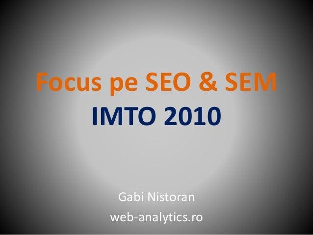 Focus pe SEO & SEM IMTO 2010 Gabi Nistoran web-analytics.ro