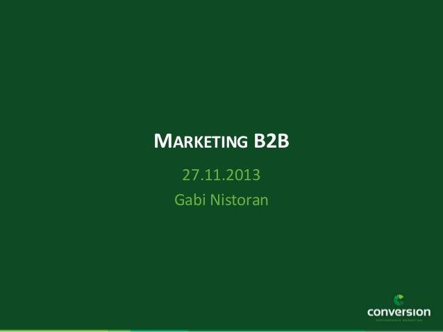 Gabi Nistoran - Marketing B2B (2013.11.27, The HUB Bucharest)