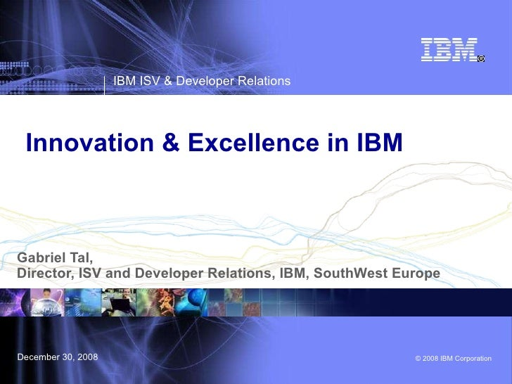 Innovation & Excellence in IBM  Gabriel Tal,  Director, ISV and Developer Relations, IBM, SouthWest Europe