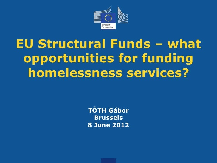 EU Structural Funds – what opportunities for funding  homelessness services?          TÓTH Gábor            Brussels      ...