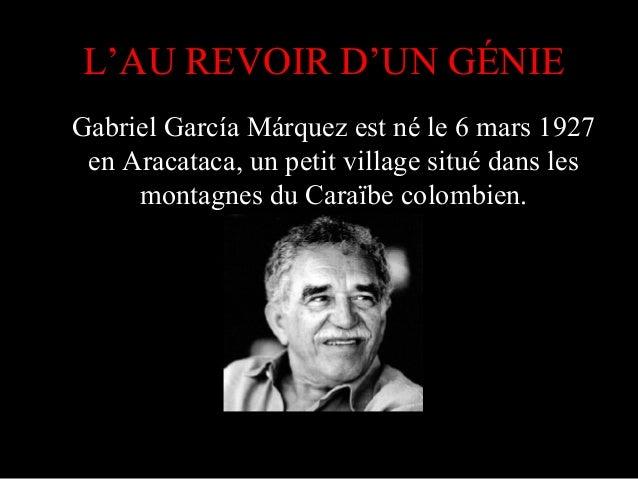 L'AU REVOIR D'UN GÉNIE Gabriel García Márquez est né le 6 mars 1927 en Aracataca, un petit village situé dans les montagne...