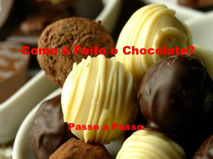 Como é Feito o Chocolate? Passo a Passo