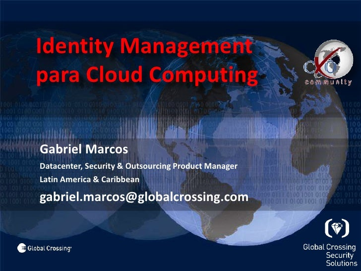 Identity Management 	para Cloud Computing<br />	Gabriel Marcos<br />Datacenter, Security & OutsourcingProduct Manager<br /...