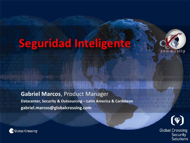 Seguridad Inteligente<br />Gabriel Marcos, Product Manager<br />Datacenter, Security & Outsourcing – Latin America & Cari...