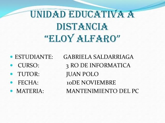 """UNIDAD EDUCATIVA A DISTANCIA """"ELOY ALFARO""""  ESTUDIANTE:  CURSO:  TUTOR:  FECHA:   MATERIA:  GABRIELA SALDARRIAGA 3 RO..."""