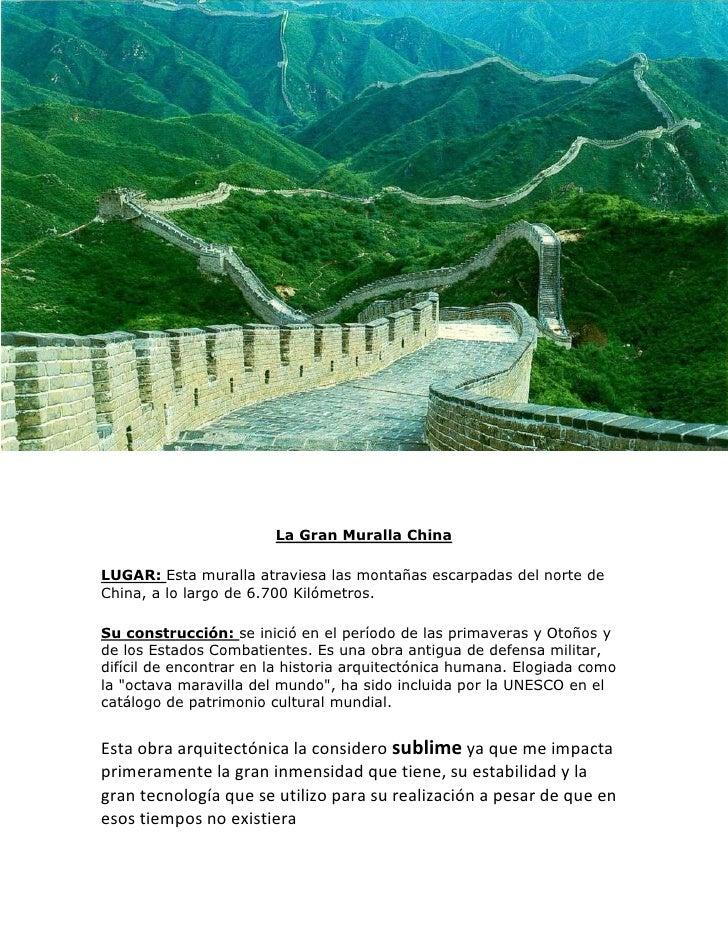 La Gran Muralla ChinaLUGAR: Esta muralla atraviesa las montañas escarpadas del norte deChina, a lo largo de 6.700 Kilómetr...