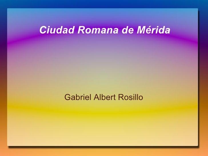 Ciudad Romana de Mérida Gabriel Albert Rosillo