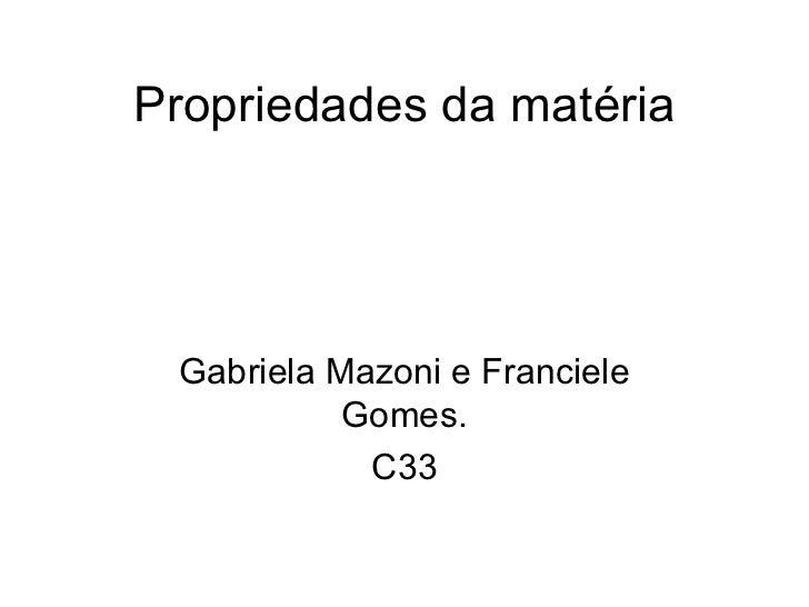 Propriedades da matéria Gabriela Mazoni e Franciele Gomes. C33