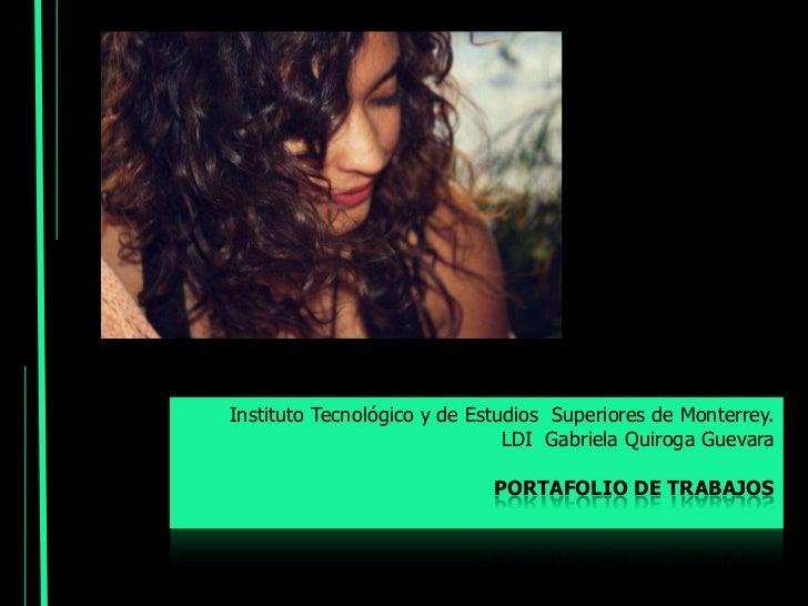 Instituto Tecnológico y de Estudios Superiores de Monterrey.                               LDI Gabriela Quiroga Guevara   ...