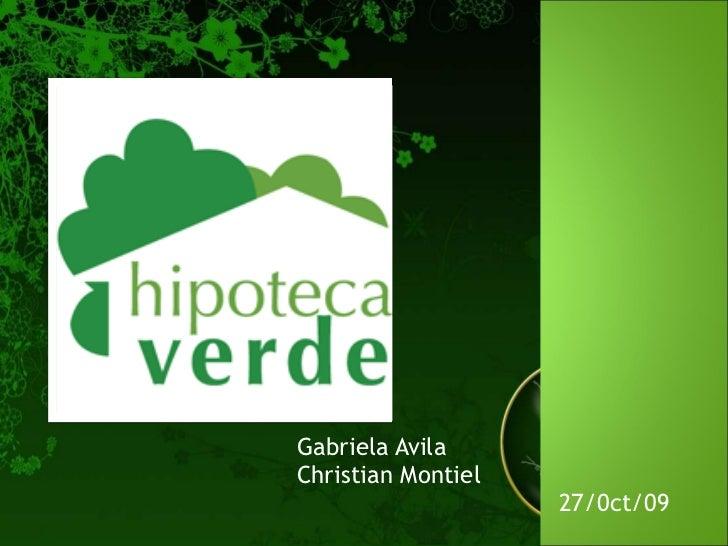 <ul><li>Gabriela Avila </li></ul><ul><li>Christian Montiel </li></ul><ul><li>27/0ct/09 </li></ul>