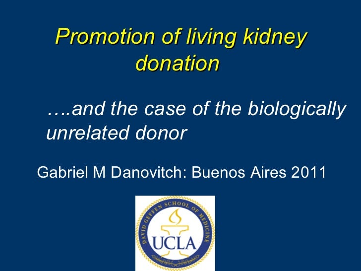 Promotion of living kidney donation   Gabriel M Danovitch: Buenos Aires 2011 … .and the case of the biologically unrelated...