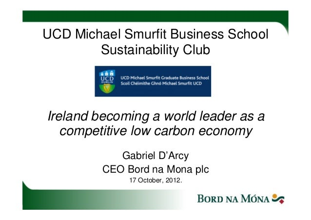 UCD Michael Smurfit Business School        Sustainability ClubIreland becoming a world leader as a   competitive low carbo...