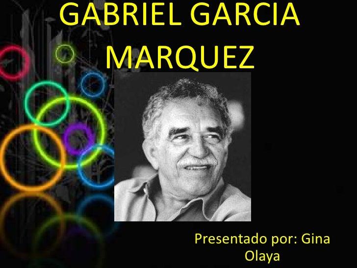 GABRIEL GARCIA MARQUEZ<br />Presentado por: Gina                  Olaya<br />