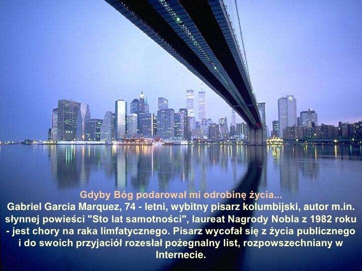 Gdyby Bóg podarował mi odrobinę życia...Gabriel Garcia Marquez, 74 - letni, wybitny pisarz kolumbijski, autor m.in. słynne...