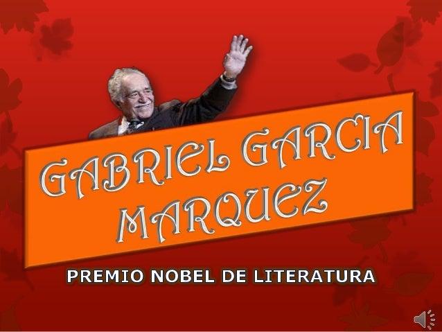  Gabriel García Márquez nació en Aracataca – Magdalena, Colombia, el 6 de Marzo de 1927. Es un escritor, novelista, cuent...