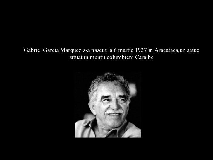 SCRISOAREA DE ADIO A UNUI GENIUGabriel Garcia Marquez s-a nascut la 6 martie 1927 in Aracataca,un satuc                  s...
