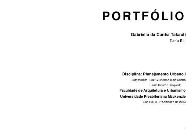 1PORTFÓLIOGabriella da Cunha TakautiTurma E11Disciplina: Planejamento Urbano IProfessores: Luiz Guilherme R.de CastroPaulo...